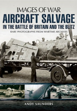 Aircraft Salvage in the Battle of Britain and the Blitz