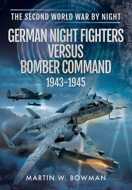 German Night Fighters Versus Bomber Command 1943-1945