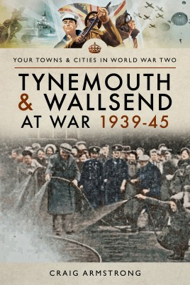 Tynemouth and Wallsend at War 1939–45