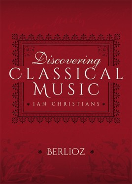 Discovering Classical Music: Berlioz