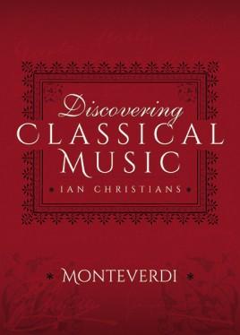 Discovering Classical Music: Monteverdi