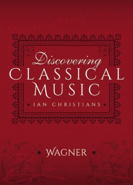 Discovering Classical Music: Wagner