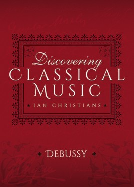 Discovering Classical Music: Debussy