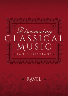 Discovering Classical Music: Ravel