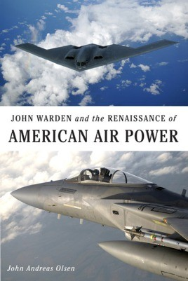 John Warden And The Renaissance Of American Air Power
