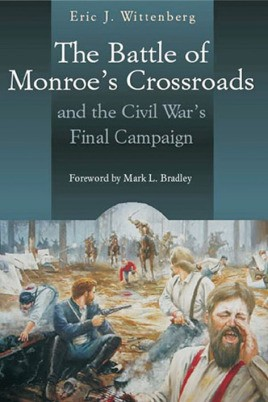 The Battle of Monroe's Crossroads and the Civil War's Final Campaign