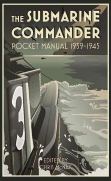 The Submarine Commander Pocket Manual 1939–1945