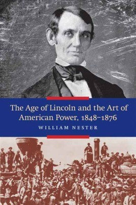 The Age of Lincoln and the Art of American Power 1848-1876
