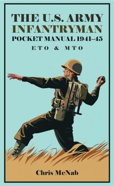 The U.S. Army Infantryman Pocket Manual 1941-45