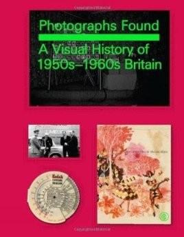 Photographs Found: A Personal Memoir of 1960s Britain