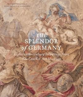 The Splendor of Germany: Eighteenth-century Drawings from the Crocker Art Museum