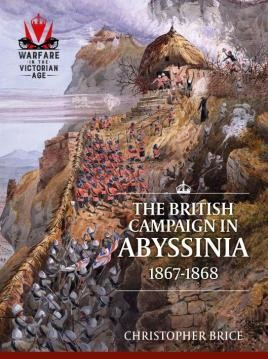 The British Campaign In Abyssinia, 1867-1868