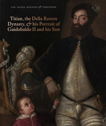 Titian, the Della Rovere Dynasty, and His Portrait of Guidobaldo II