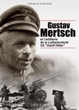 """Gustav Mertsch et l'Artillerie de la Leibstandarte SS """"Adolf Hitler"""""""