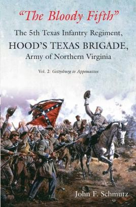 """""""The Bloody Fifth""""—The 5th Texas Infantry Regiment, Hood's Texas Brigade, Army of Northern Virginia"""