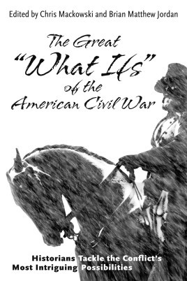 """The Great """"What Ifs"""" of the American Civil War"""