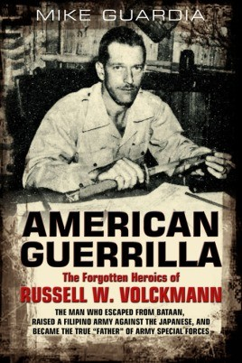 American Guerrilla: The Forgotten Heroics Of Russell W. Volckmann