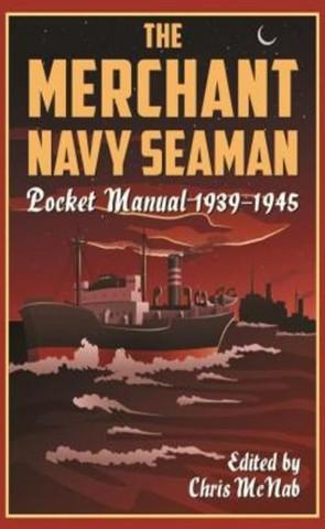 The Merchant Navy Seaman Pocket Manual 1939–1945