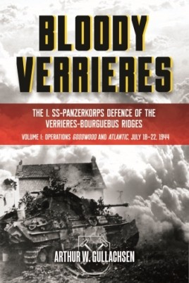 BloodyVerrieres: The I. SS-Panzerkorps' Defence of the Verrières-Bourguebus Ridges
