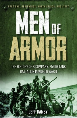 Men of Armor: The History of B Company, 756th Tank Battalion in World War II