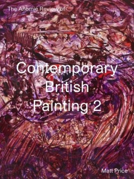 The Anomie Review of Contemporary British Painting 2